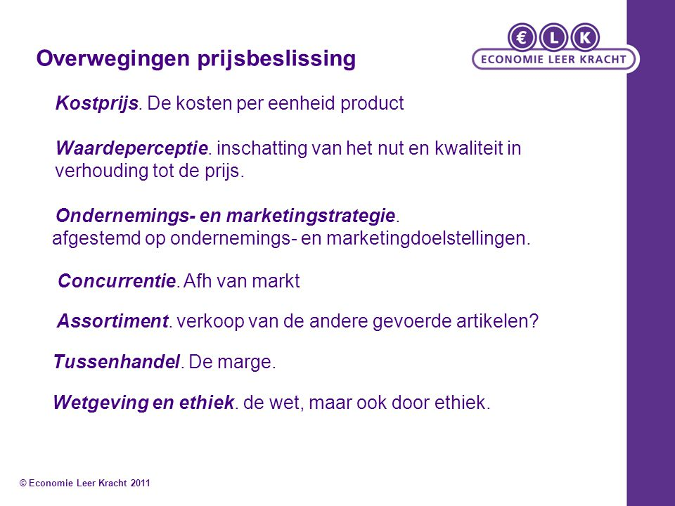 Overwegingen prijsbeslissing Kostprijs. De kosten per eenheid product Waardeperceptie. inschatting van het nut en kwaliteit in verhouding tot de prijs