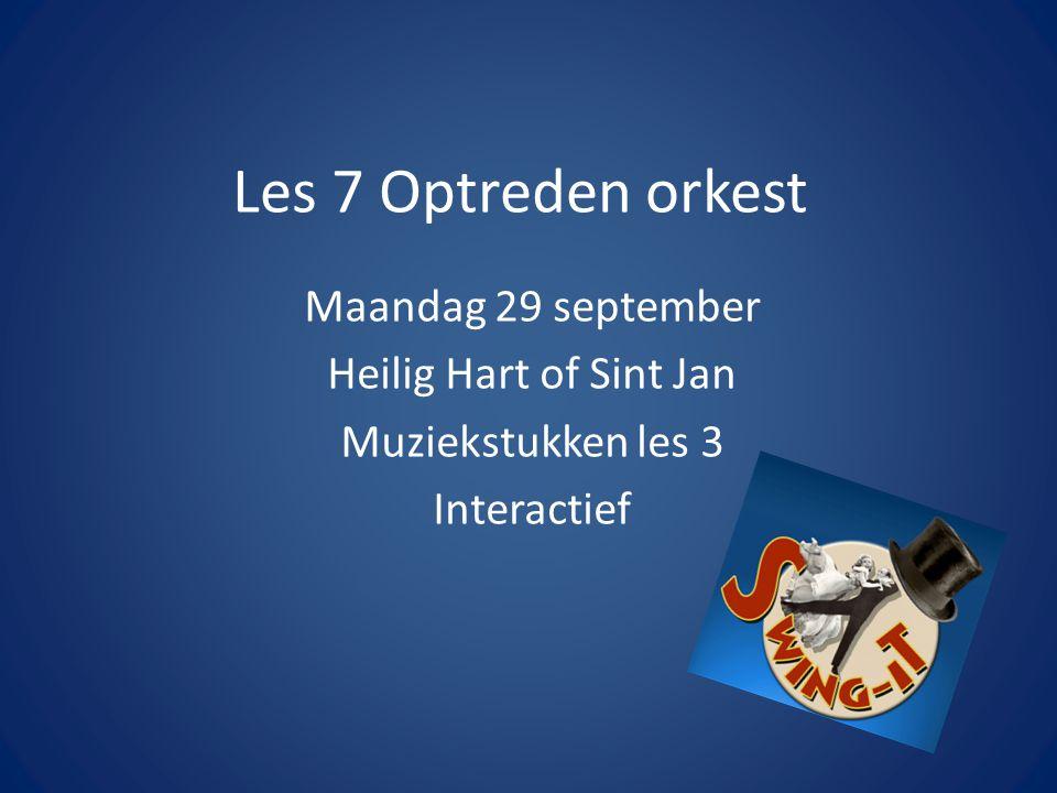 Les 7 Optreden orkest Maandag 29 september Heilig Hart of Sint Jan Muziekstukken les 3 Interactief