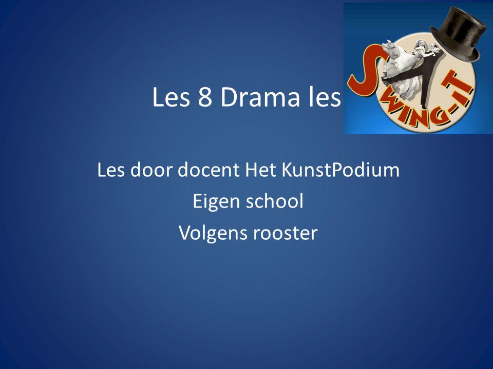 Les 8 Drama les Les door docent Het KunstPodium Eigen school Volgens rooster