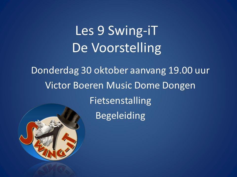 Les 9 Swing-iT De Voorstelling Donderdag 30 oktober aanvang 19.00 uur Victor Boeren Music Dome Dongen Fietsenstalling Begeleiding