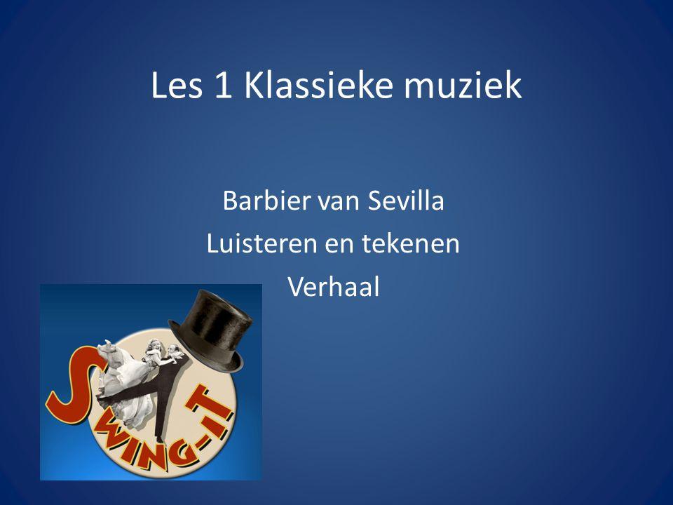 Les 1 Klassieke muziek Barbier van Sevilla Luisteren en tekenen Verhaal