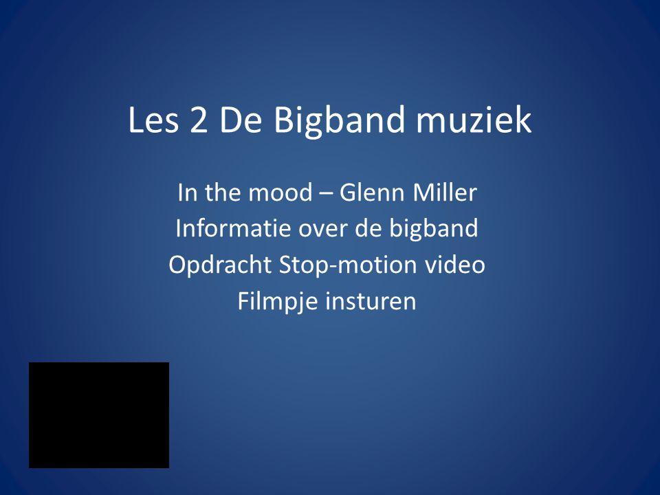 Les 2 De Bigband muziek In the mood – Glenn Miller Informatie over de bigband Opdracht Stop-motion video Filmpje insturen