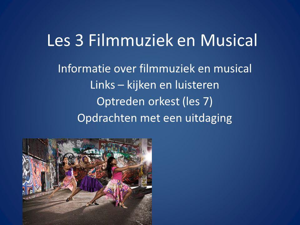 Les 3 Filmmuziek en Musical Informatie over filmmuziek en musical Links – kijken en luisteren Optreden orkest (les 7) Opdrachten met een uitdaging