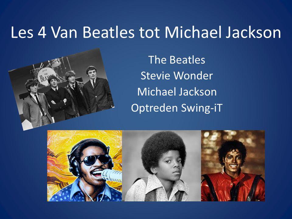Les 4 Van Beatles tot Michael Jackson The Beatles Stevie Wonder Michael Jackson Optreden Swing-iT