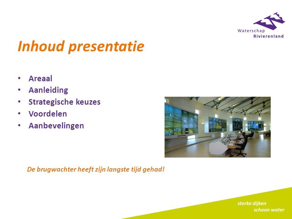 Inhoud presentatie Areaal Aanleiding Strategische keuzes Voordelen Aanbevelingen De brugwachter heeft zijn langste tijd gehad!