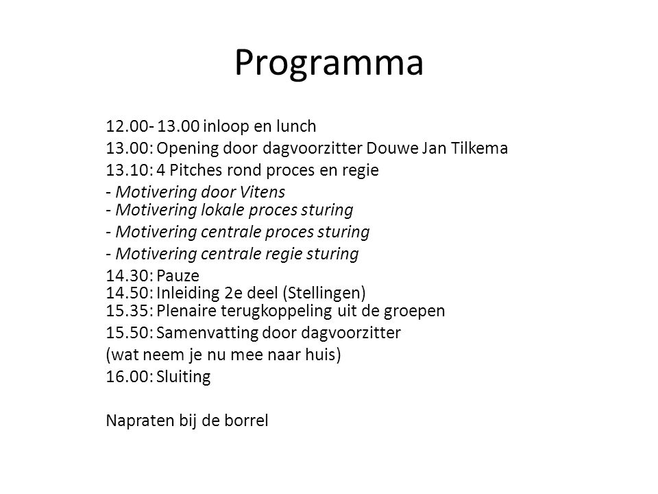 Programma 12.00- 13.00 inloop en lunch 13.00: Opening door dagvoorzitter Douwe Jan Tilkema 13.10: 4 Pitches rond proces en regie - Motivering door Vit