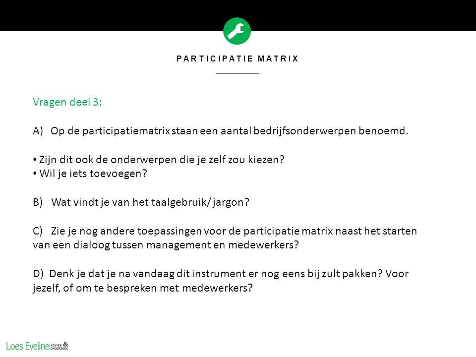 PARTICIPATIE MATRIX Vragen deel 3: A)Op de participatiematrix staan een aantal bedrijfsonderwerpen benoemd. Zijn dit ook de onderwerpen die je zelf zo