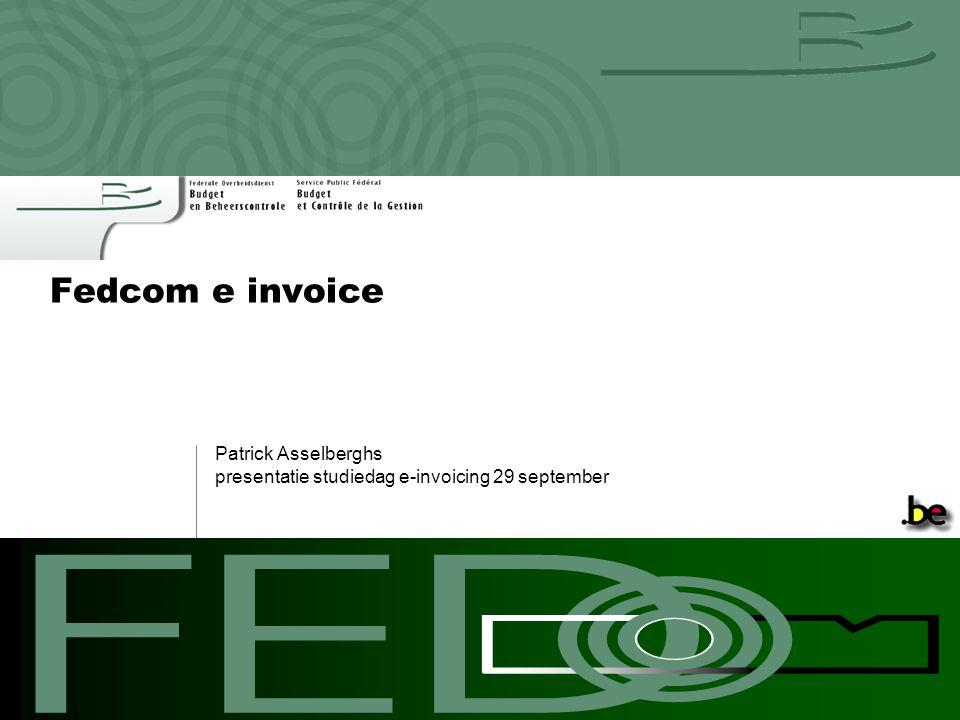 FEDCOM PILOOT PROJECT Fedcom e invoice Patrick Asselberghs presentatie studiedag e-invoicing 29 september