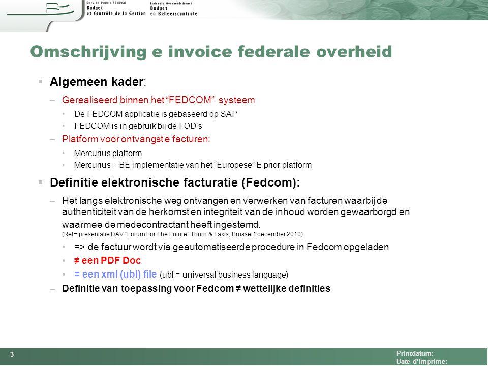 """FEDCOM Printdatum: Date d'imprime: Omschrijving e invoice federale overheid  Algemeen kader: –Gerealiseerd binnen het """"FEDCOM"""" systeem De FEDCOM appl"""