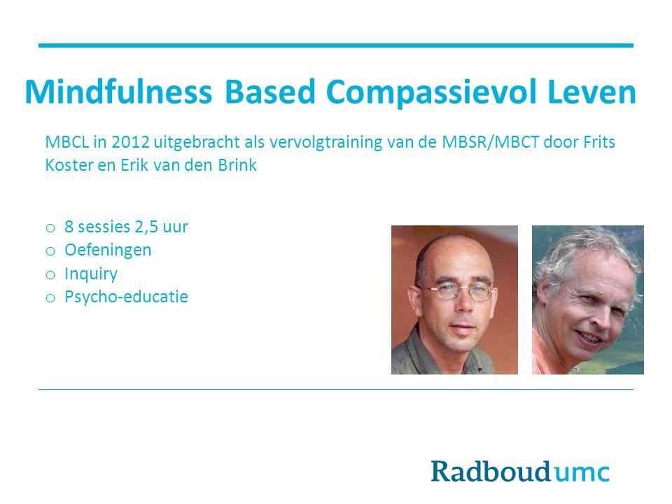 Mindfulness Based Compassievol Leven MBCL in 2012 uitgebracht als vervolgtraining van de MBSR/MBCT door Frits Koster en Erik van den Brink o 8 sessies