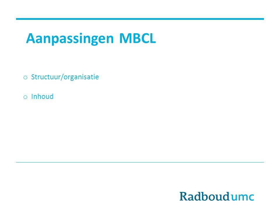 Aanpassingen MBCL o Structuur/organisatie o Inhoud