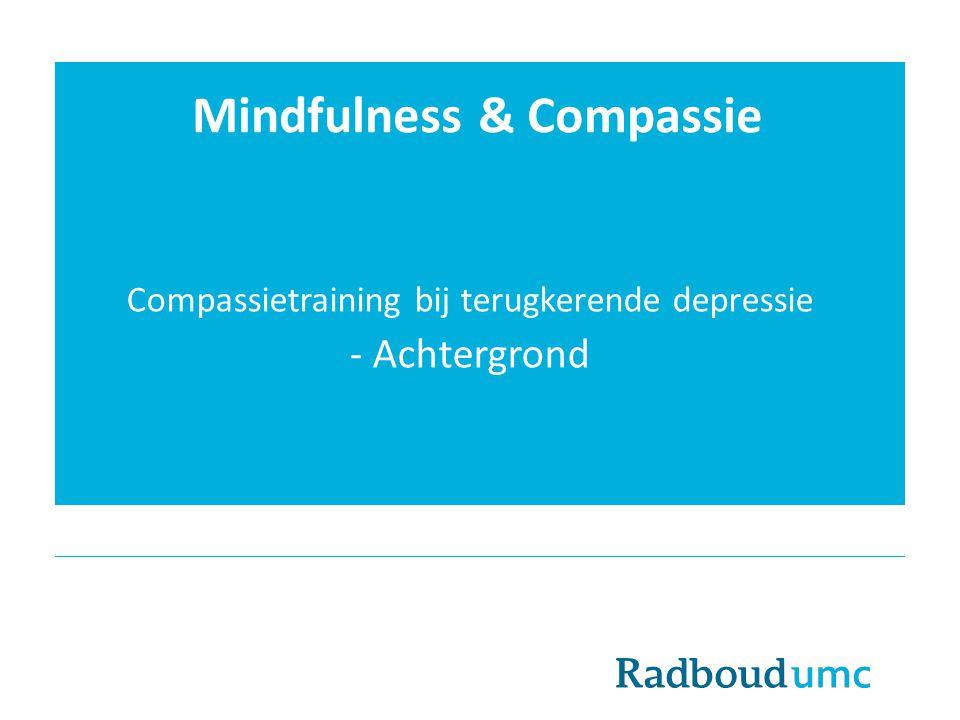 Mindfulness & Compassie Compassietraining bij terugkerende depressie - Achtergrond