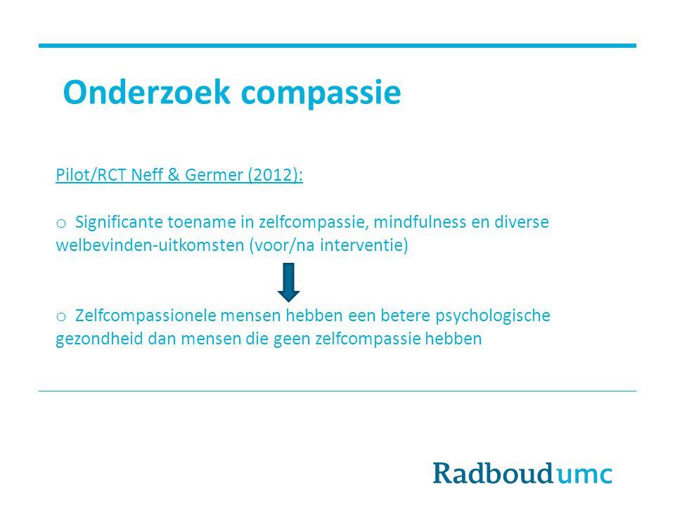 Pilot/RCT Neff & Germer (2012): o Significante toename in zelfcompassie, mindfulness en diverse welbevinden-uitkomsten (voor/na interventie) o Zelfcom