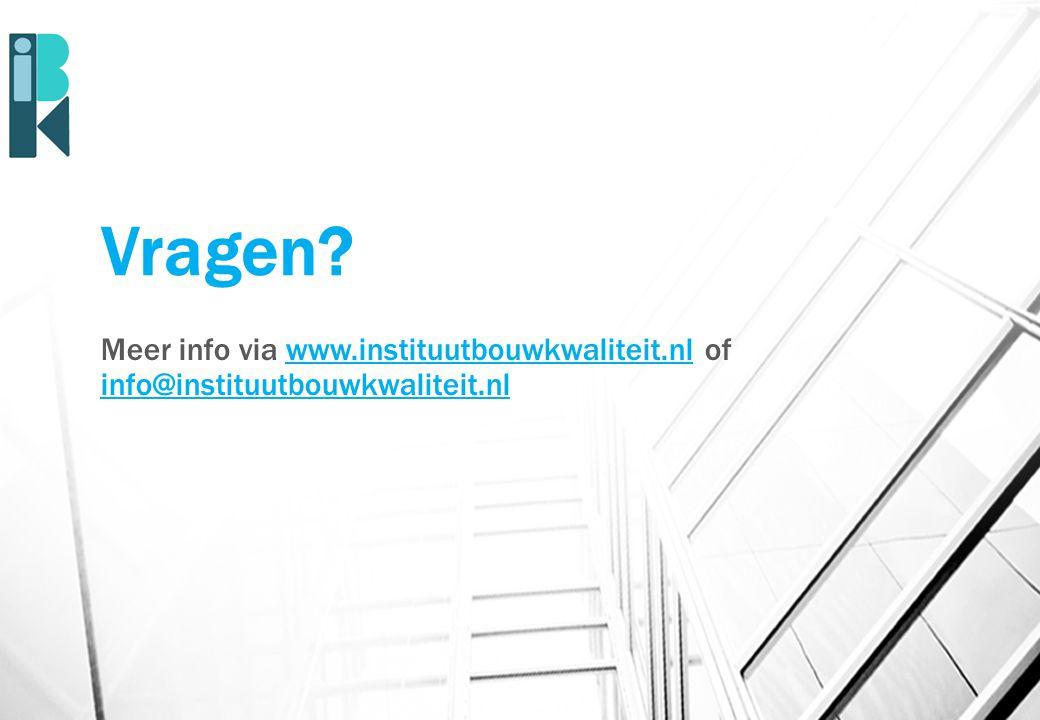 Vragen? Meer info via www.instituutbouwkwaliteit.nl of info@instituutbouwkwaliteit.nlwww.instituutbouwkwaliteit.nl info@instituutbouwkwaliteit.nl