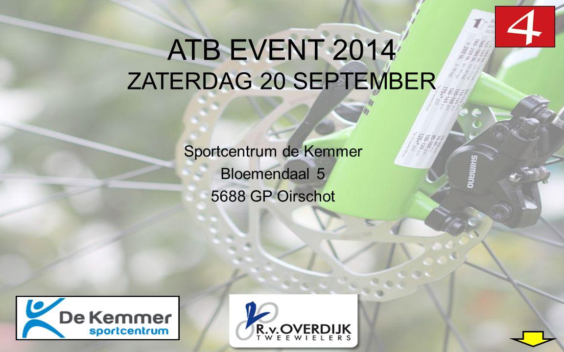 ATB EVENT 2014 ZATERDAG 20 SEPTEMBER Sportcentrum de Kemmer Bloemendaal 5 5688 GP Oirschot