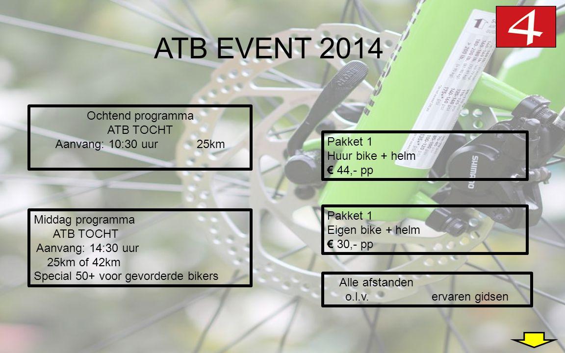 ATB EVENT 2014 Ochtend programma ATB TOCHT Aanvang: 10:30 uur 25km Middag programma ATB TOCHT Aanvang: 14:30 uur 25km of 42km Special 50+ voor gevorderde bikers Pakket 1 Eigen bike + helm € 30,- pp Pakket 1 Huur bike + helm € 44,- pp Alle afstanden o.l.v.