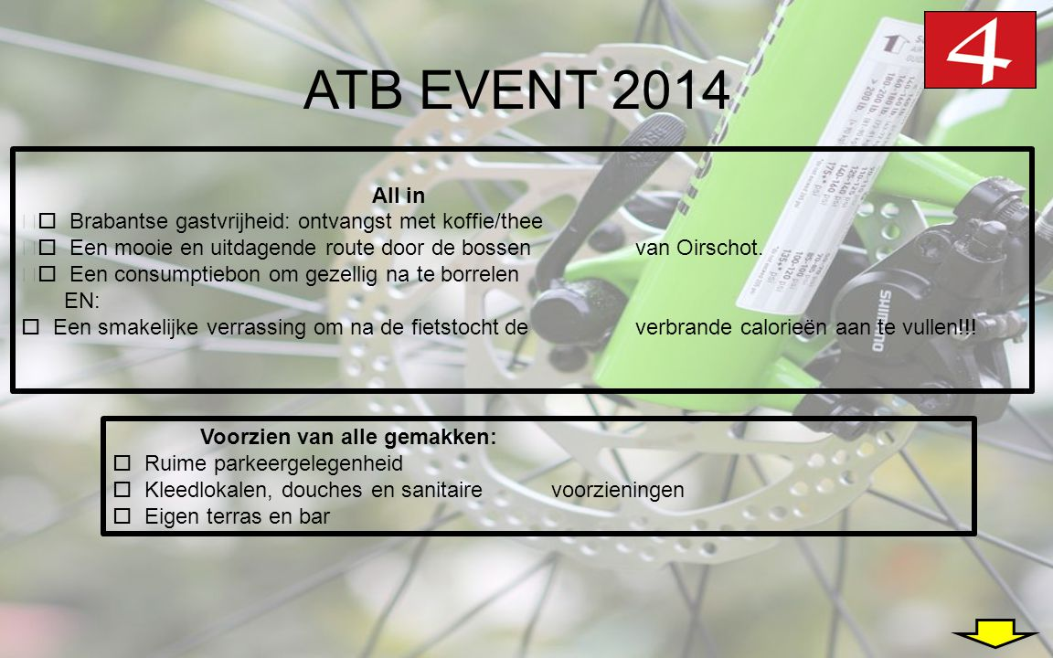 ATB EVENT 2014 All in •  Brabantse gastvrijheid: ontvangst met koffie/thee •  Een mooie en uitdagende route door de bossen van Oirschot. •  Een con
