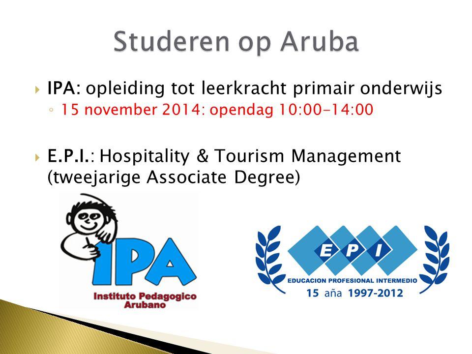  IPA: opleiding tot leerkracht primair onderwijs ◦ 15 november 2014: opendag 10:00-14:00  E.P.I.: Hospitality & Tourism Management (tweejarige Associate Degree)