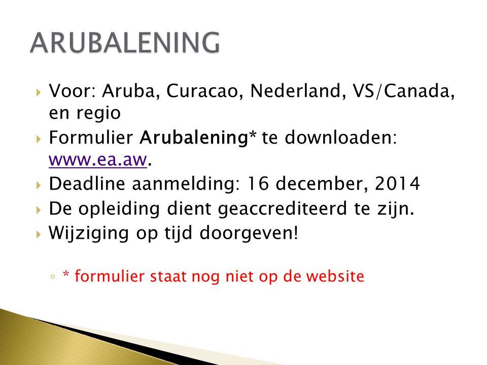  Voor: Aruba, Curacao, Nederland, VS/Canada, en regio  Formulier Arubalening* te downloaden: www.ea.aw. www.ea.aw  Deadline aanmelding: 16 december