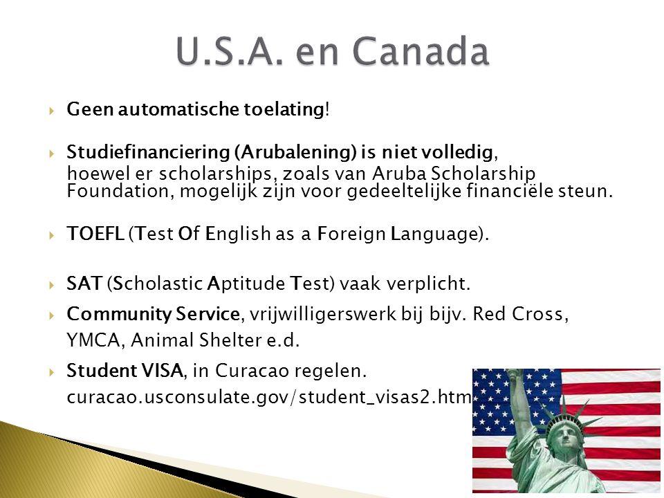  Geen automatische toelating!  Studiefinanciering (Arubalening) is niet volledig, hoewel er scholarships, zoals van Aruba Scholarship Foundation, mo