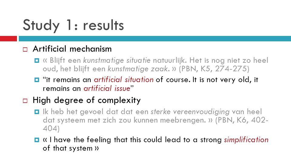 Study 1: results  Artificial mechanism  « Blijft een kunstmatige situatie natuurlijk.