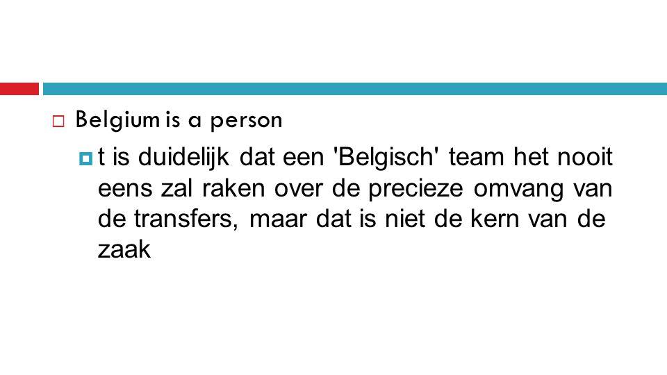  Belgium is a person  t is duidelijk dat een Belgisch team het nooit eens zal raken over de precieze omvang van de transfers, maar dat is niet de kern van de zaak
