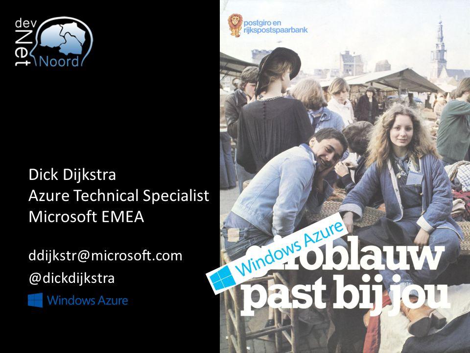 Dick Dijkstra Azure Technical Specialist Microsoft EMEA ddijkstr@microsoft.com @dickdijkstra