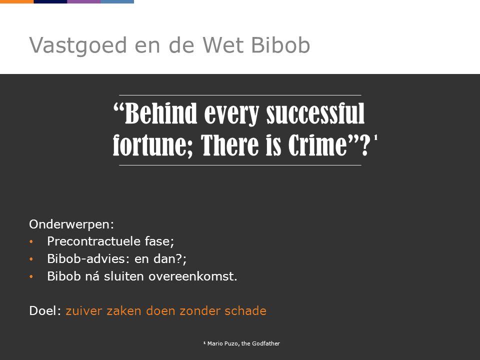 Vastgoed en de Wet Bibob Onderwerpen: Precontractuele fase; Bibob-advies: en dan?; Bibob ná sluiten overeenkomst.