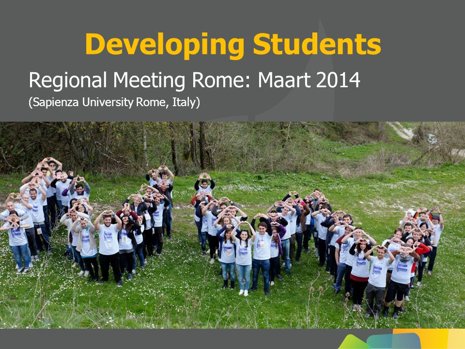 Regional Meeting Rome: Maart 2014 (Sapienza University Rome, Italy) Developing Students