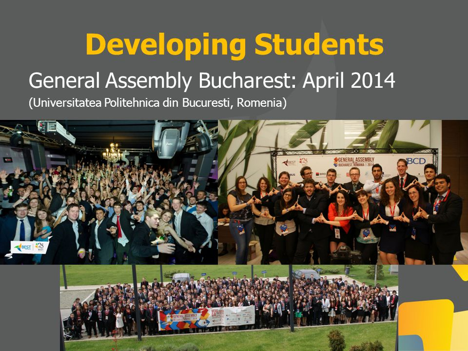 General Assembly Bucharest: April 2014 (Universitatea Politehnica din Bucuresti, Romenia) Developing Students