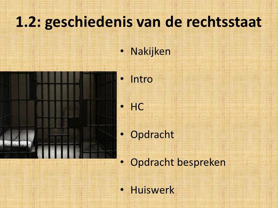 1.2: geschiedenis van de rechtsstaat Nakijken Intro HC Opdracht Opdracht bespreken Huiswerk