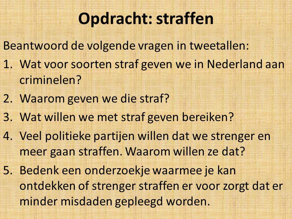 Opdracht: straffen Beantwoord de volgende vragen in tweetallen: 1.Wat voor soorten straf geven we in Nederland aan criminelen? 2.Waarom geven we die s