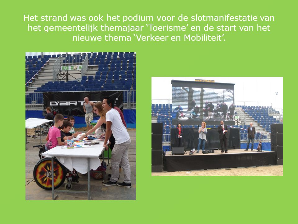 Het strand was ook het podium voor de slotmanifestatie van het gemeentelijk themajaar 'Toerisme' en de start van het nieuwe thema 'Verkeer en Mobiliteit'.