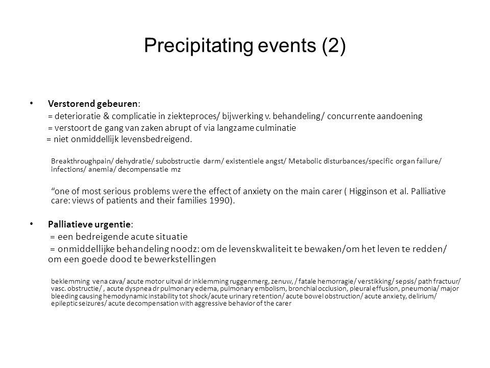 Precipitating events (2) Verstorend gebeuren: = deterioratie & complicatie in ziekteproces/ bijwerking v. behandeling/ concurrente aandoening = versto