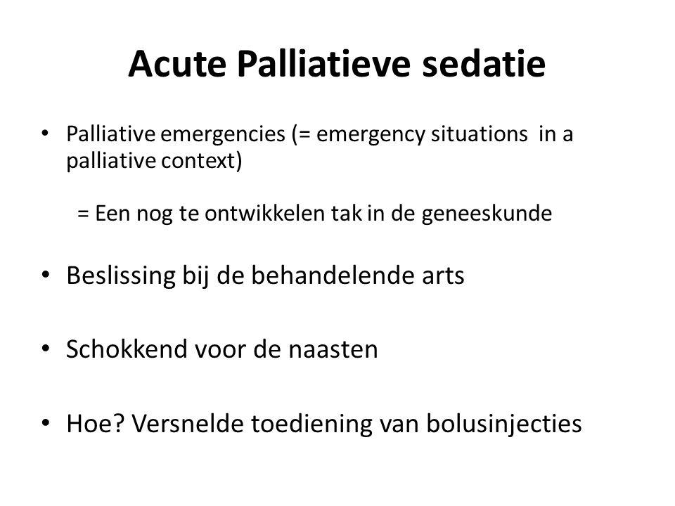 Acute Palliatieve sedatie Palliative emergencies (= emergency situations in a palliative context) = Een nog te ontwikkelen tak in de geneeskunde Besli