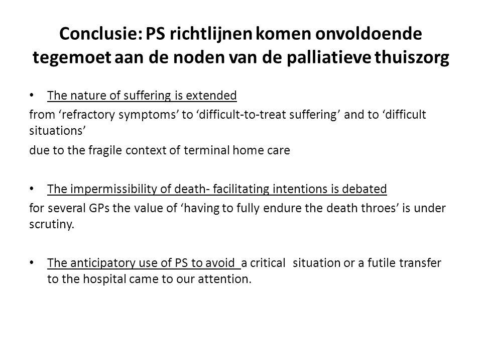 Conclusie: PS richtlijnen komen onvoldoende tegemoet aan de noden van de palliatieve thuiszorg The nature of suffering is extended from 'refractory sy