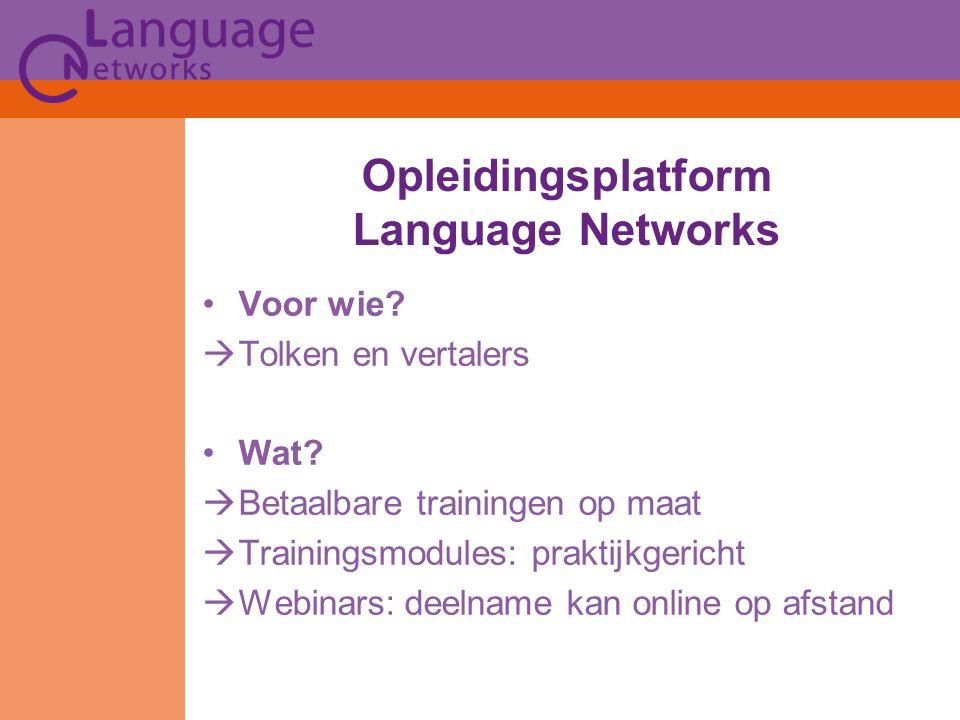 Opleidingsplatform Language Networks Voor wie.  Tolken en vertalers Wat.