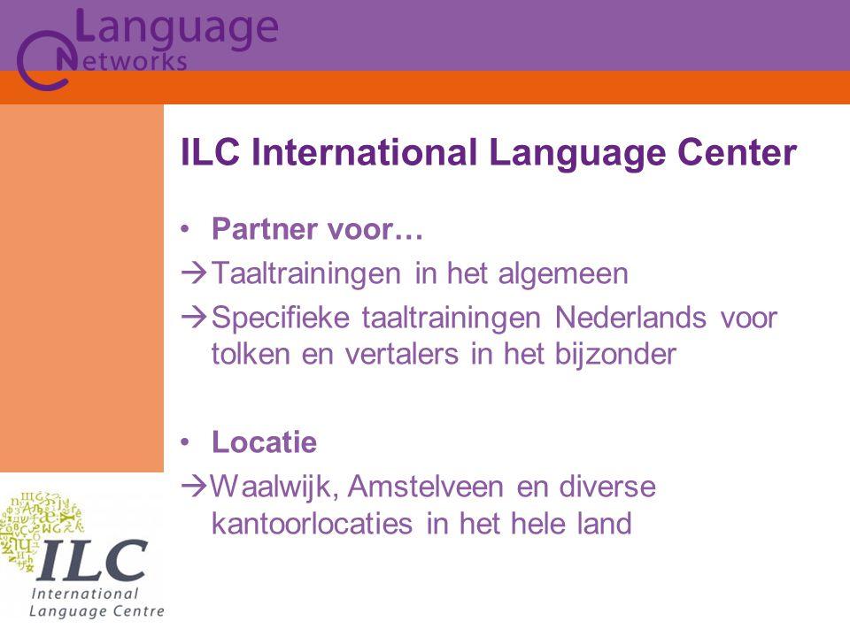 Partner voor…  Taaltrainingen in het algemeen  Specifieke taaltrainingen Nederlands voor tolken en vertalers in het bijzonder Locatie  Waalwijk, Amstelveen en diverse kantoorlocaties in het hele land ILC International Language Center