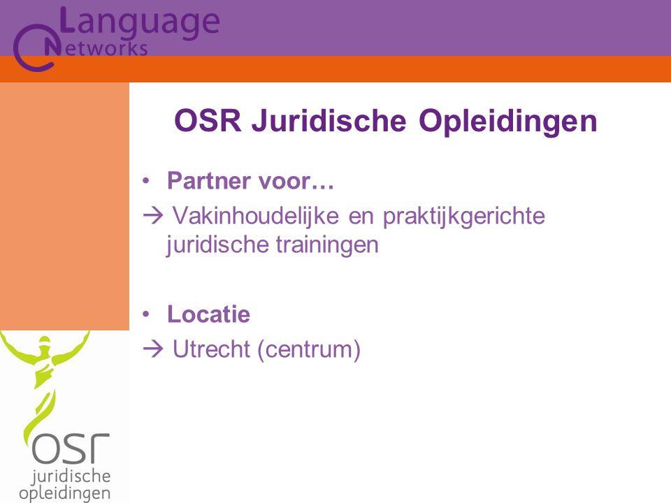 Partner voor…  Vakinhoudelijke en praktijkgerichte juridische trainingen Locatie  Utrecht (centrum) OSR Juridische Opleidingen