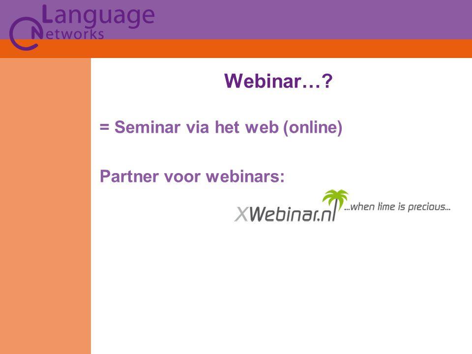 = Seminar via het web (online) Partner voor webinars: Webinar…