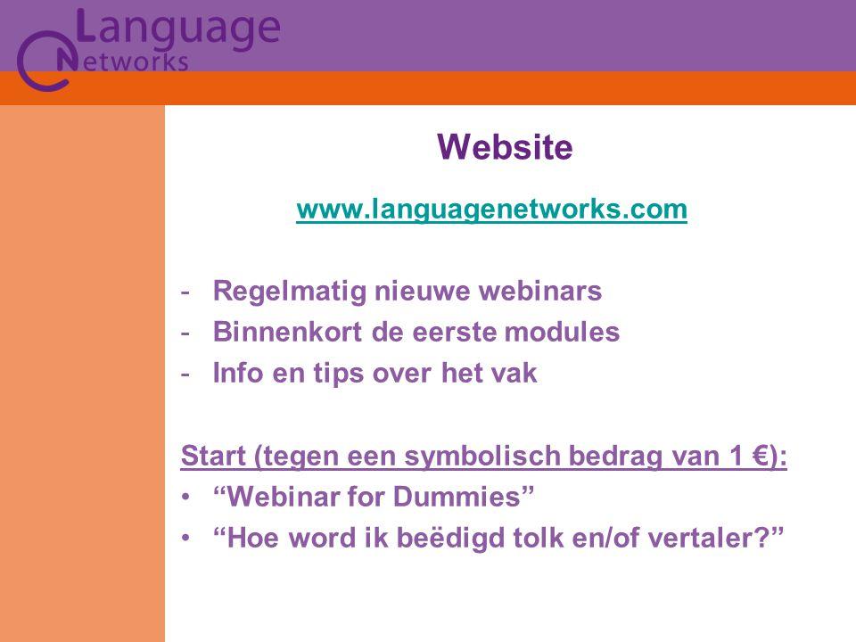 www.languagenetworks.com -Regelmatig nieuwe webinars -Binnenkort de eerste modules -Info en tips over het vak Start (tegen een symbolisch bedrag van 1 €): Webinar for Dummies Hoe word ik beëdigd tolk en/of vertaler Website