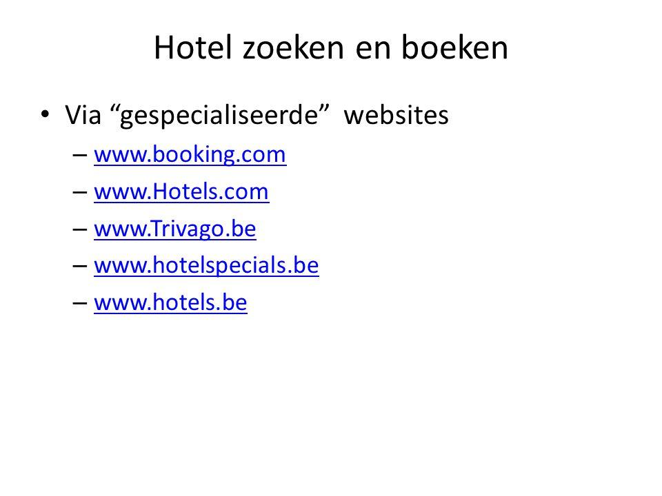 Hotel zoeken en boeken Via gespecialiseerde websites – www.booking.com www.booking.com – www.Hotels.com www.Hotels.com – www.Trivago.be www.Trivago.be – www.hotelspecials.be www.hotelspecials.be – www.hotels.be www.hotels.be