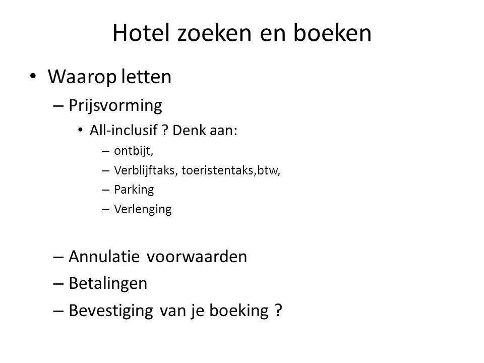 Hotel zoeken en boeken Waarop letten – Prijsvorming All-inclusif ? Denk aan: – ontbijt, – Verblijftaks, toeristentaks,btw, – Parking – Verlenging – An