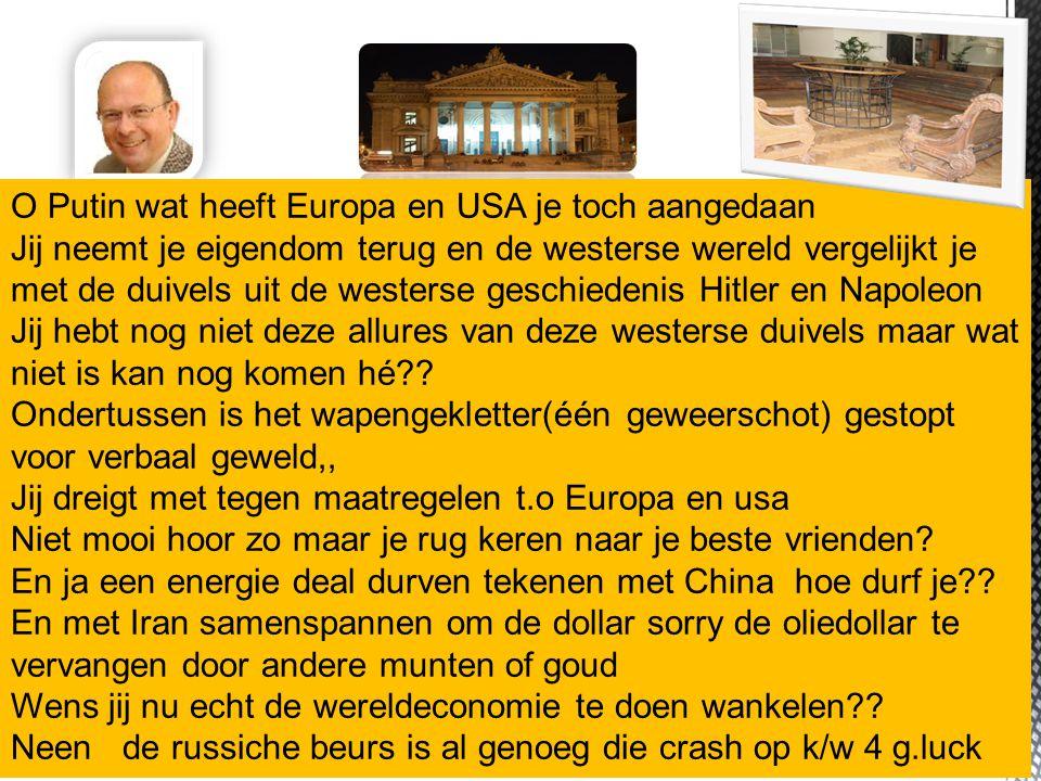 21/11/2014 2 O Putin wat heeft Europa en USA je toch aangedaan Jij neemt je eigendom terug en de westerse wereld vergelijkt je met de duivels uit de w