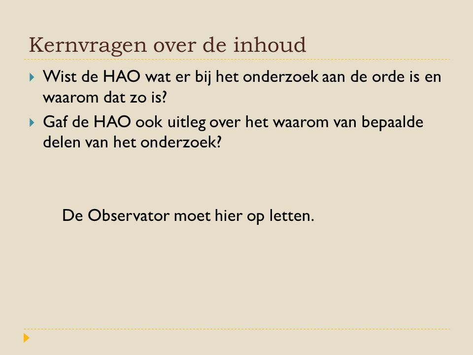 Kernvragen over de inhoud  Wist de HAO wat er bij het onderzoek aan de orde is en waarom dat zo is?  Gaf de HAO ook uitleg over het waarom van bepaa