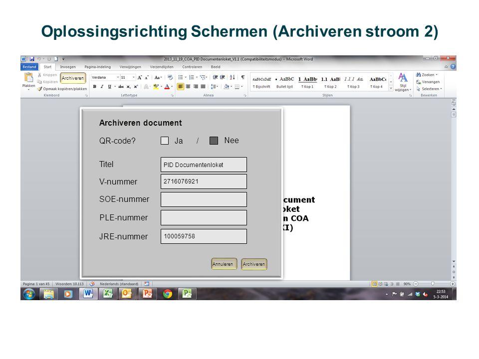 Oplossingsrichting Schermen (Archiveren stroom 2) Archiveren SOE-nummer PLE-nummer Archiveren document JRE-nummer QR-code? Archiveren Annuleren Titel