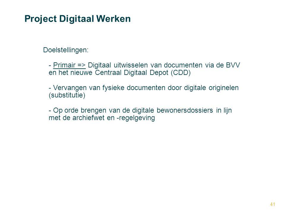 41 Project Digitaal Werken Doelstellingen: - - Primair => Digitaal uitwisselen van documenten via de BVV en het nieuwe Centraal Digitaal Depot (CDD) -