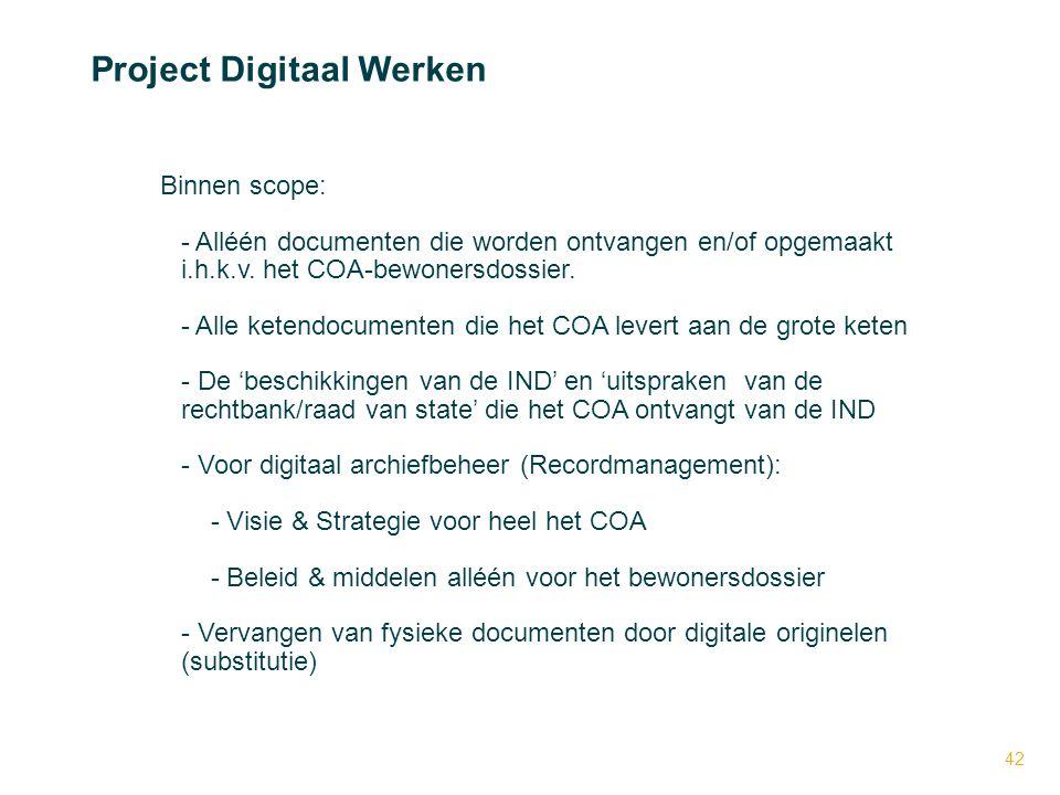 42 Project Digitaal Werken Binnen scope: - - Alléén documenten die worden ontvangen en/of opgemaakt i.h.k.v. het COA-bewonersdossier. - Alle ketendocu