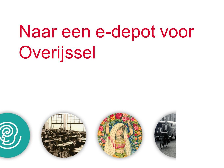 E-depot Overijssel / 2 oktober 2013 Hoe nu verder.