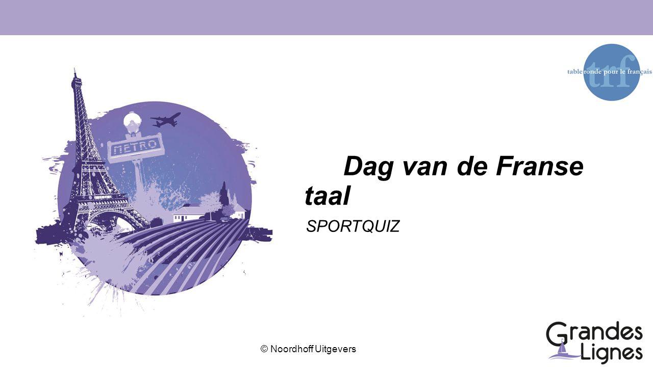 © Noordhoff Uitgevers Dag van de Franse taal SPORTQUIZ